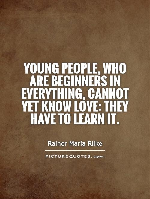 Young people, who are beginners in everything, cannot yet know love: they have to learn it Picture Quote #1