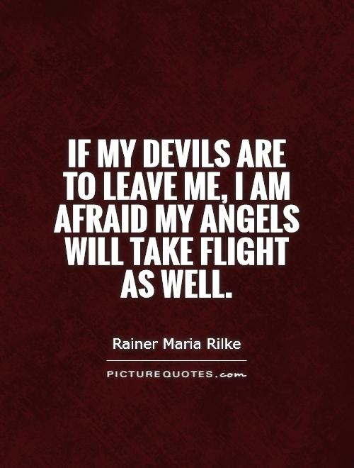 If my devils are to leave me, I am afraid my angels will take flight as well Picture Quote #1