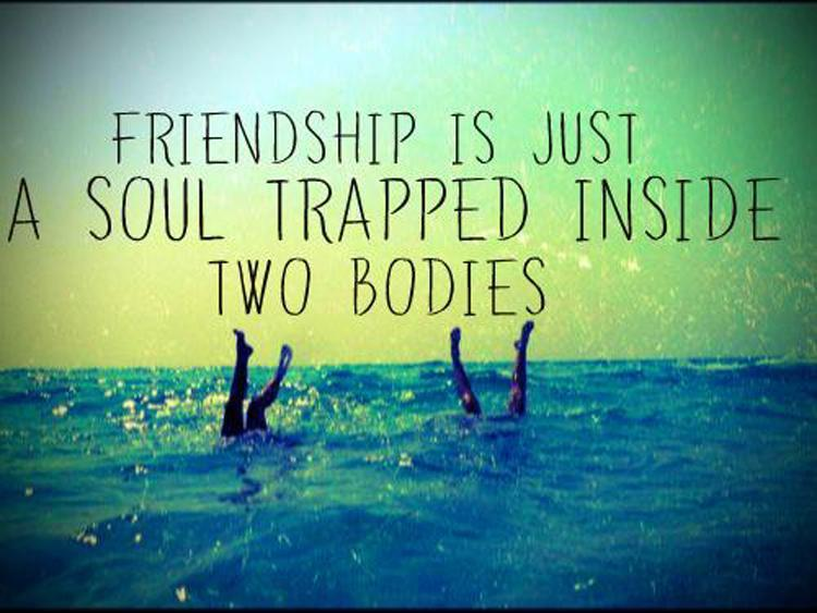 Friendship is just a soul trapped inside two bodies Picture Quote #1