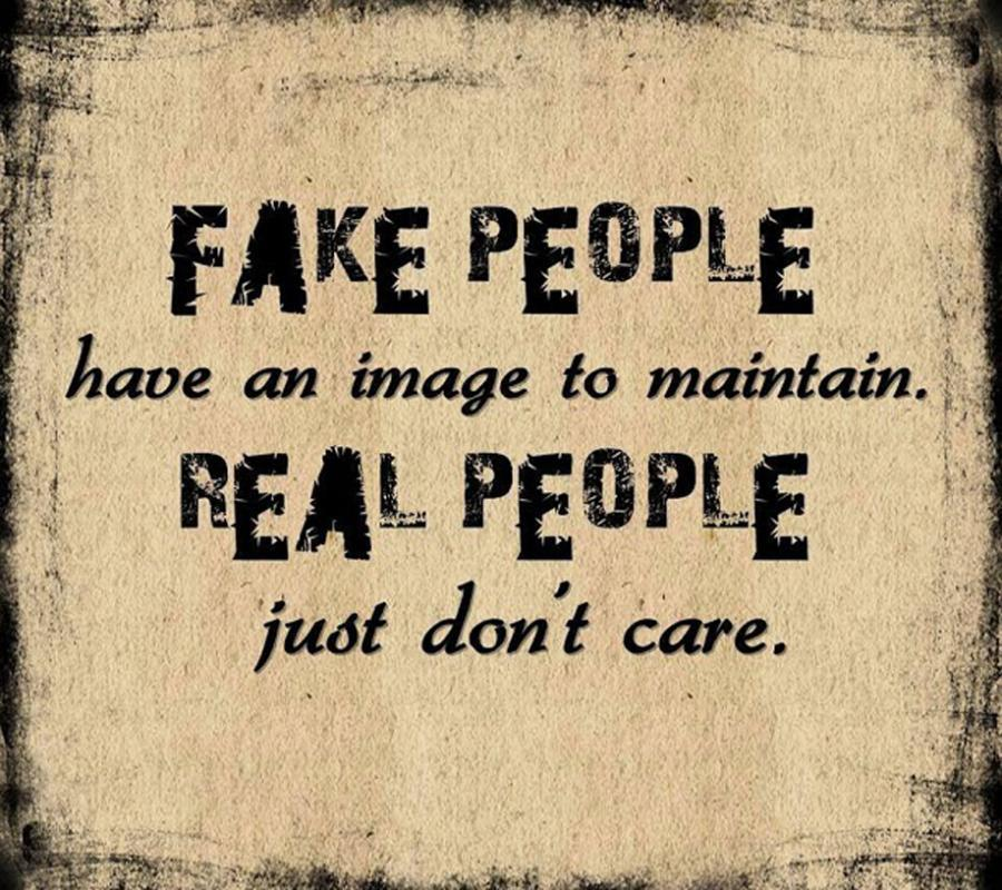 Fake people have an image to maintain. Real people just don't care Picture Quote #1