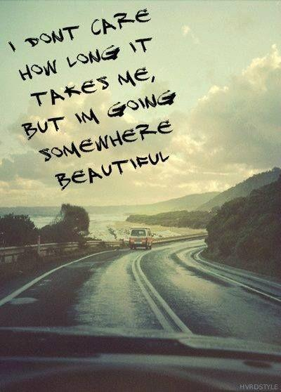 I don't care how long it takes me but I'm going somewhere beautiful. Picture Quote #2