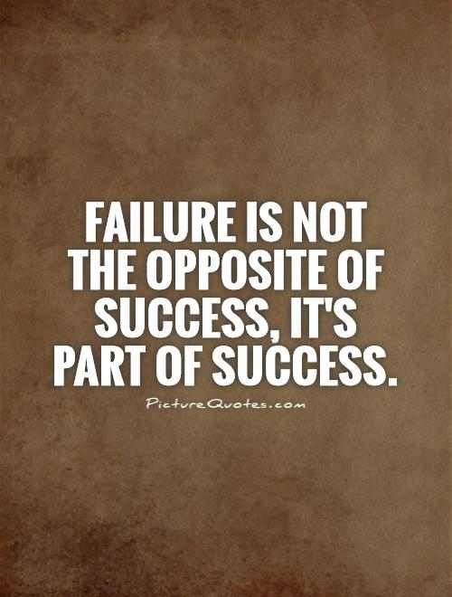 Failure is not the opposite of success, it's part of success Picture Quote #1