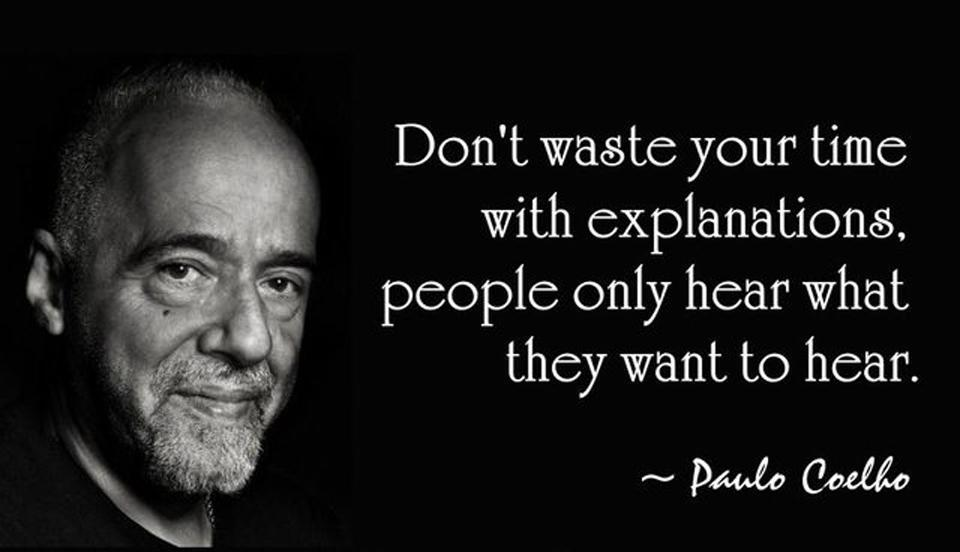 Don't waste your time with explanations, people only hear what they want to hear Picture Quote #1