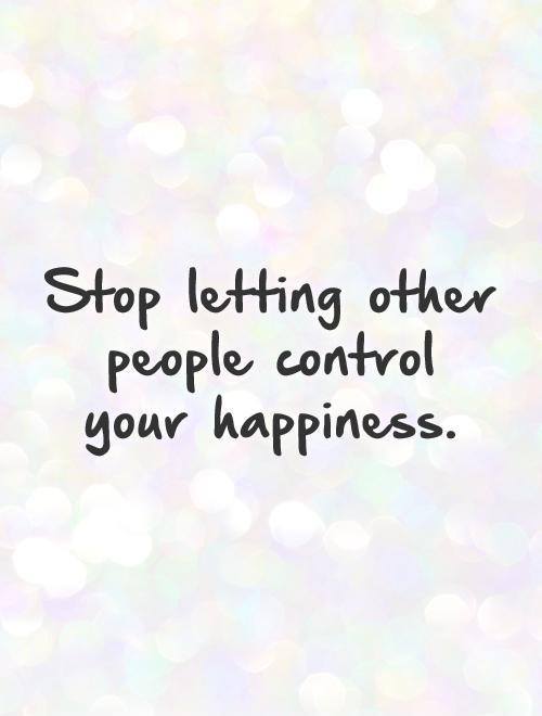 Stop letting other people control your happiness Picture Quote #1