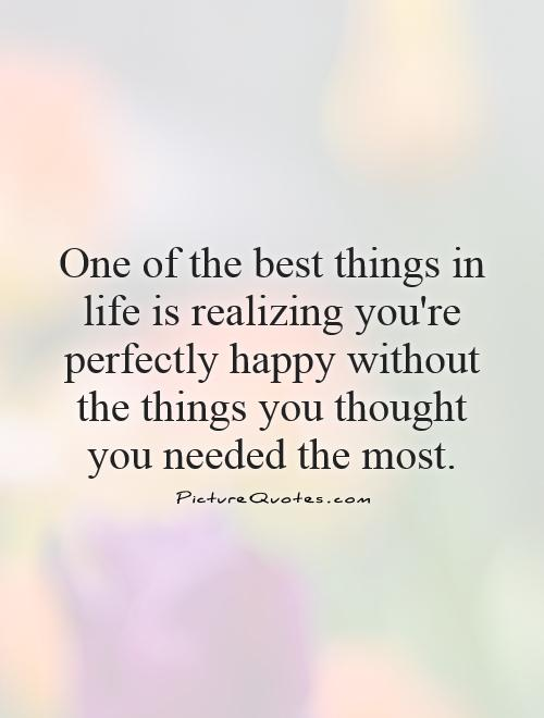 One Of The Best Things In Life Is Realizing You're