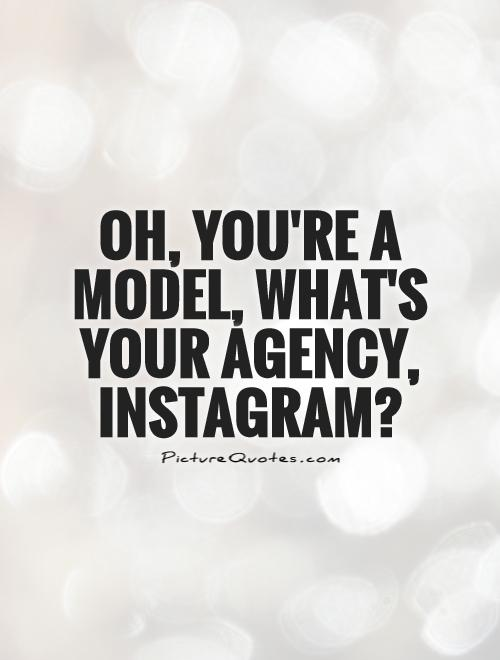 Oh, you're a model, what's your agency, Instagram? Picture Quote #1