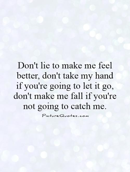 Don't lie to make me feel better, don't take my hand if you're... | Picture  Quotes