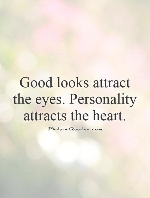 Good looks attract the eyes. Personality attracts the heart Picture Quote #1