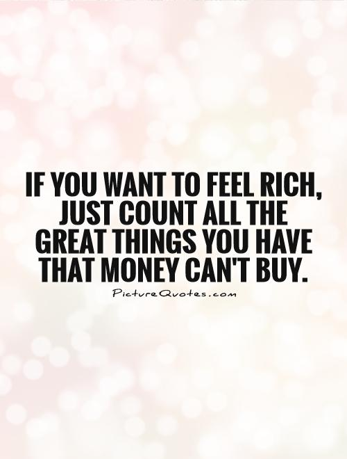 If you want to feel rich, just count all the great things you have that money can't buy Picture Quote #1