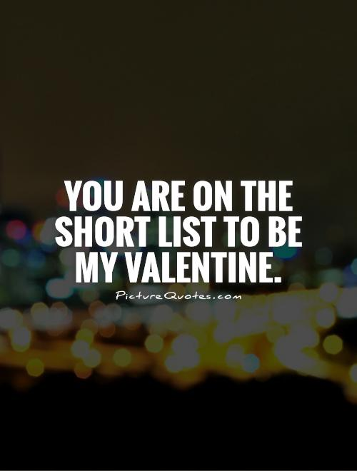 You are on the short list to be my Valentine Picture Quote #1