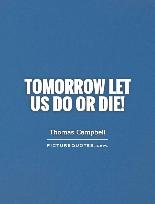 Tomorrow let us do or die! Picture Quote #1