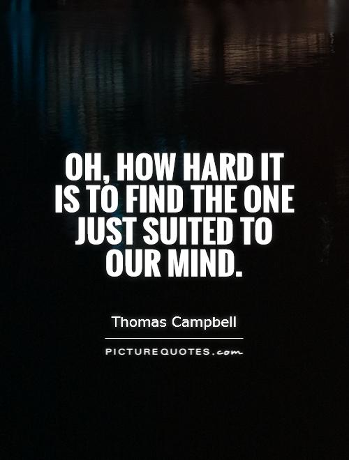 Oh, how hard it is to find The one just suited to our mind Picture Quote #1