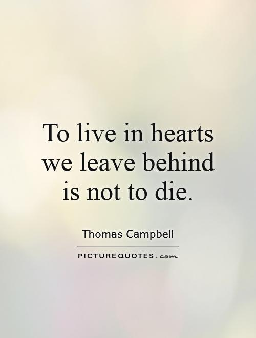 To live in hearts we leave behind is not to die Picture Quote #1