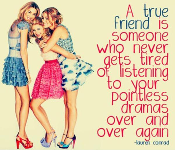 A true friend is someone who never gets tired of listening to your pointless dramas over and over again Picture Quote #1