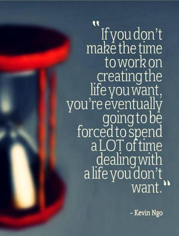 F you don't make the time to work on creating the life you want, you're eventually going to be forced to spend a lot of time dealing with a life you don't want Picture Quote #1