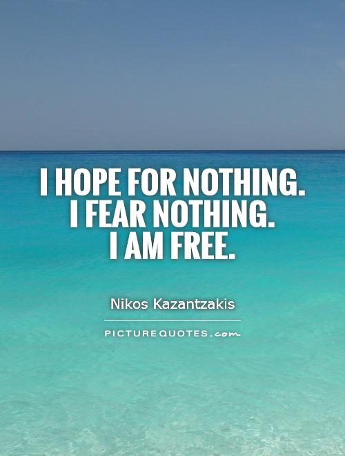 I hope for nothing.  I fear nothing.  I am free Picture Quote #1