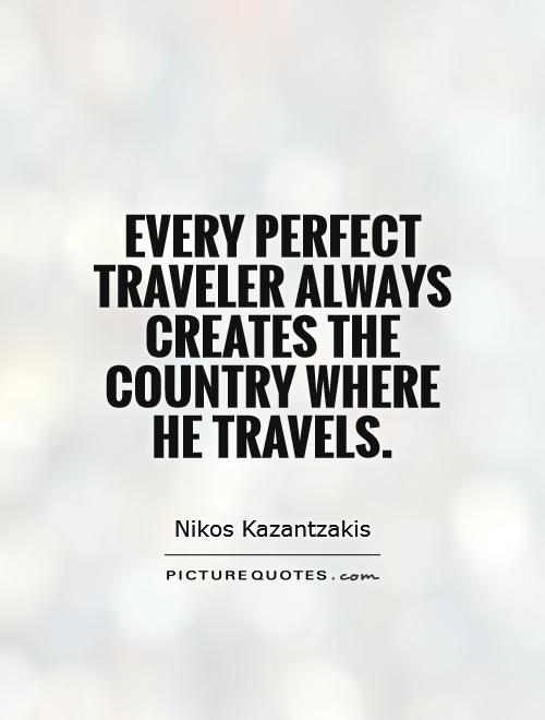 Every perfect traveler always creates the country where he travels Picture Quote #1