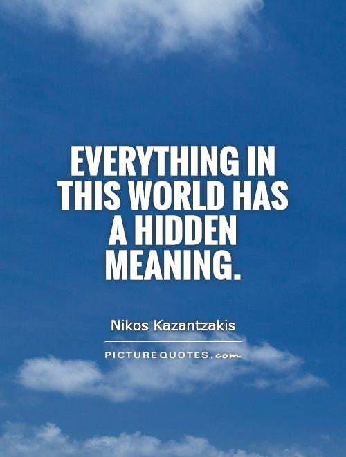 Everything in this world has a hidden meaning Picture Quote #1