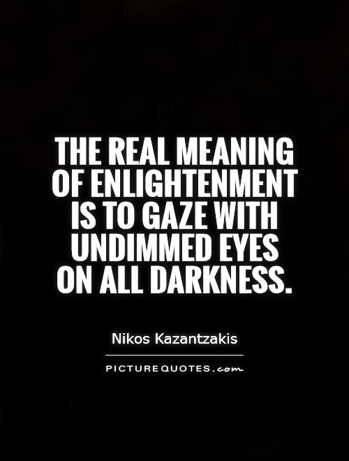 The real meaning of enlightenment is to gaze with undimmed eyes on all darkness Picture Quote #1