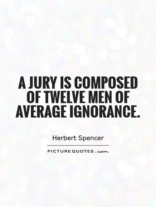 A jury is composed of twelve men of average ignorance Picture Quote #1