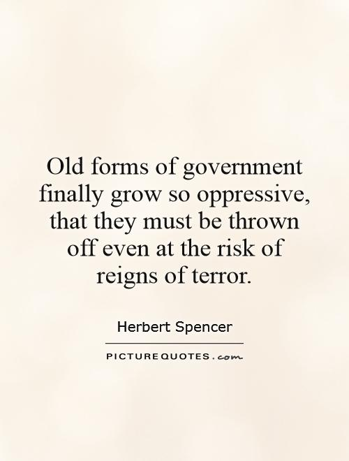 Old forms of government finally grow so oppressive, that they must be thrown off even at the risk of reigns of terror Picture Quote #1