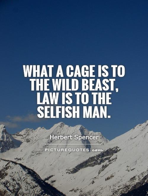 What a cage is to the wild beast, law is to the selfish man Picture Quote #1