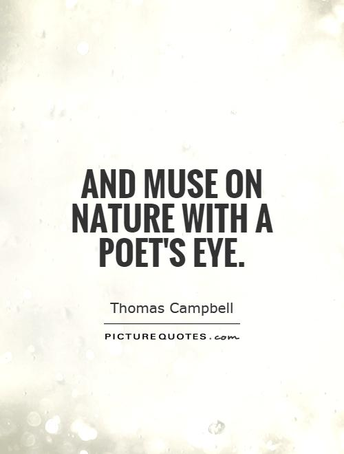 And muse on Nature with a poet's eye Picture Quote #1