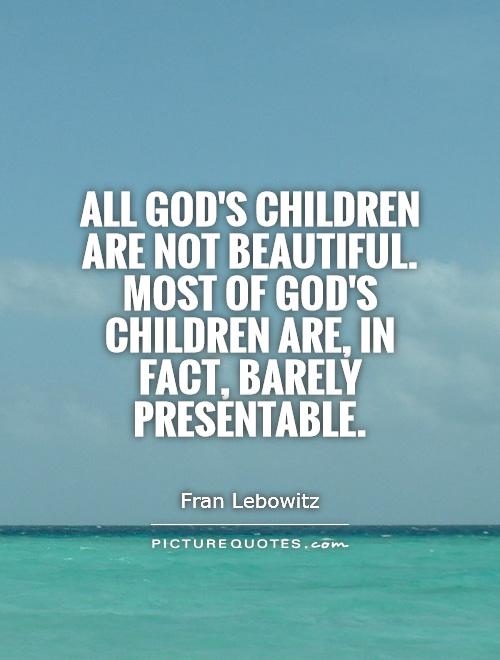 All God's children are not beautiful. Most of God's children are, in fact, barely presentable Picture Quote #1
