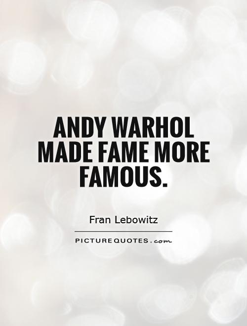 Andy Warhol made fame more famous Picture Quote #1
