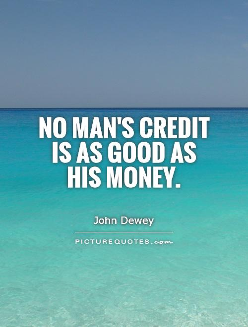 No man's credit is as good as his money Picture Quote #1