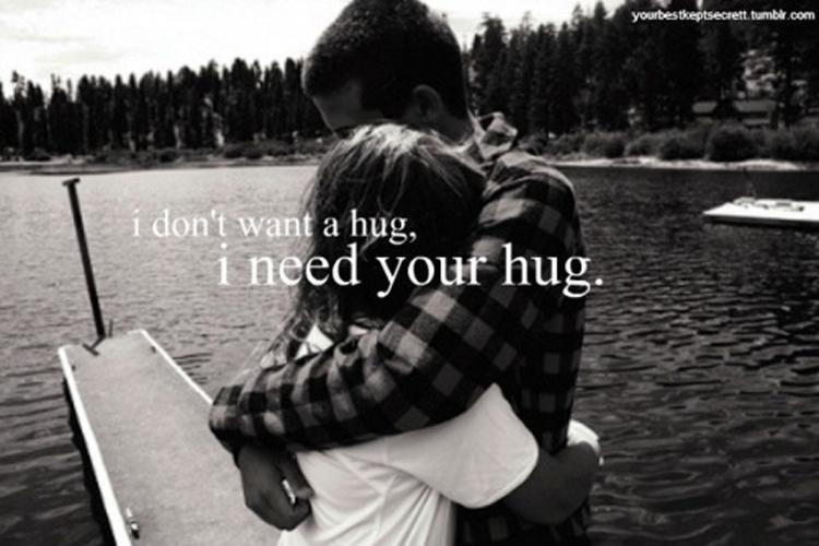 I don't want a hug. I need your hug Picture Quote #1