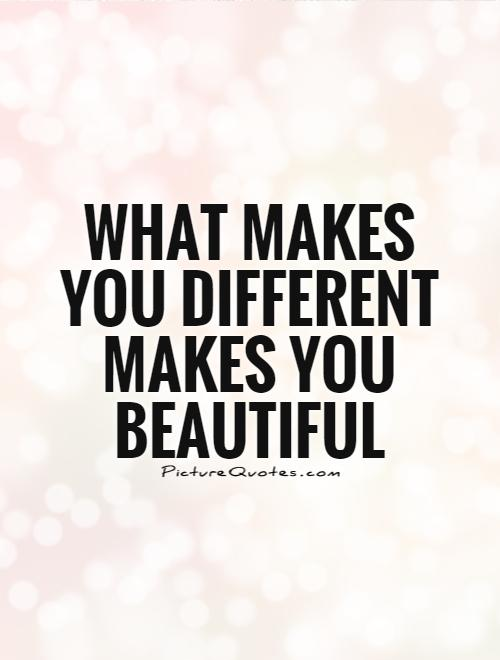 What Makes You Different Makes You Beautiful Picture Quote #1