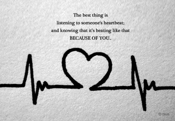 The best thing is listening to someone's heartbeat, and knowing that it's beating like that because of you Picture Quote #1