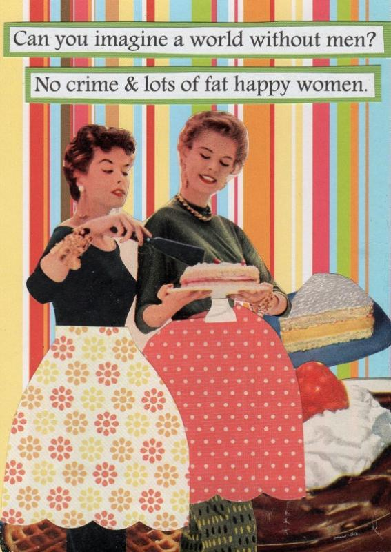 Can you imagine a world without men? No crime and lots of fat happy women Picture Quote #1