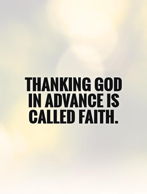 Faith In God Quotes Simple Thanking God In Advance Is Called Faith Picture Quotes