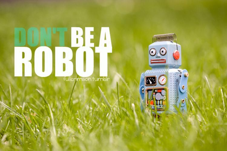 Don't be a robot Picture Quote #1
