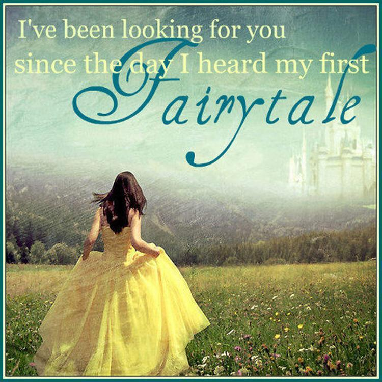 I've been looking for you since the day I heard my first fairy tale.  Picture Quote #1
