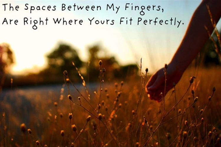 The spaces between my fingers, are right where yours fit perfectly Picture Quote #1