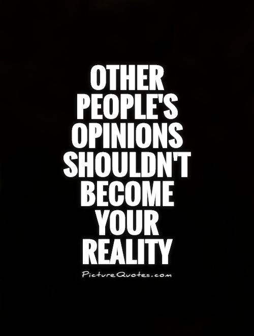 Other people's opinions shouldn't become your reality Picture Quote #1