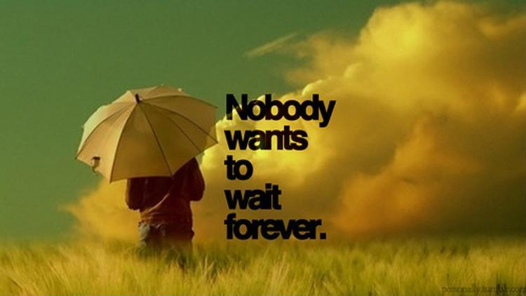 Nobody wants to wait for forever Picture Quote #1