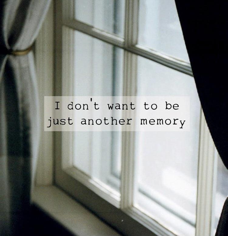 I don't want to be just another memory Picture Quote #1
