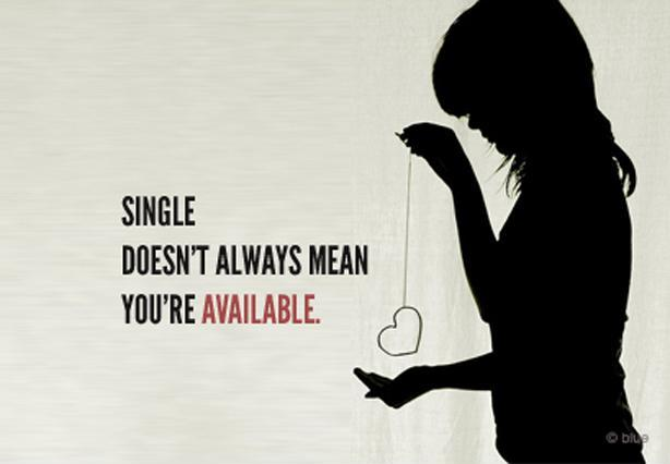Single doesn't always mean you're available Picture Quote #1