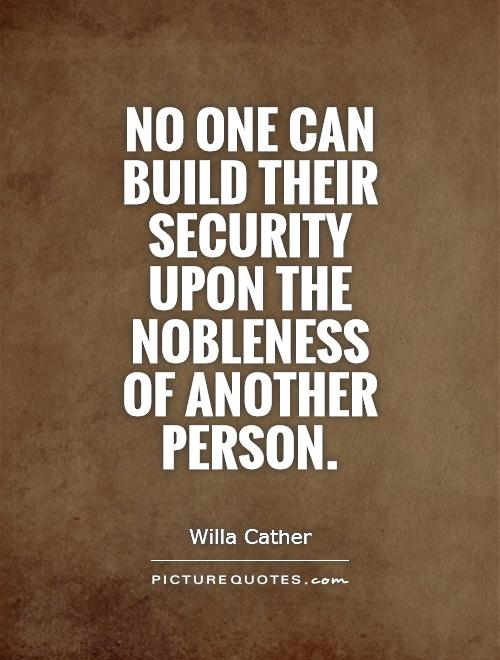 Quotes About Security Gorgeous No One Can Build Their Security Upon The Nobleness Of Another