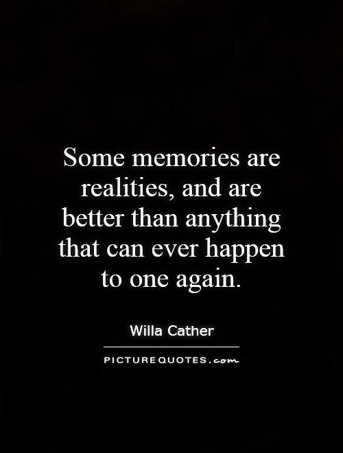 Some memories are realities, and are better than anything that can ever happen to one again Picture Quote #1