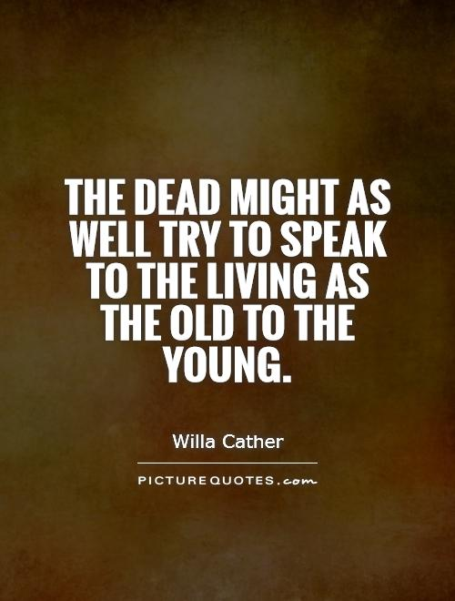 The dead might as well try to speak to the living as the old to the young Picture Quote #1