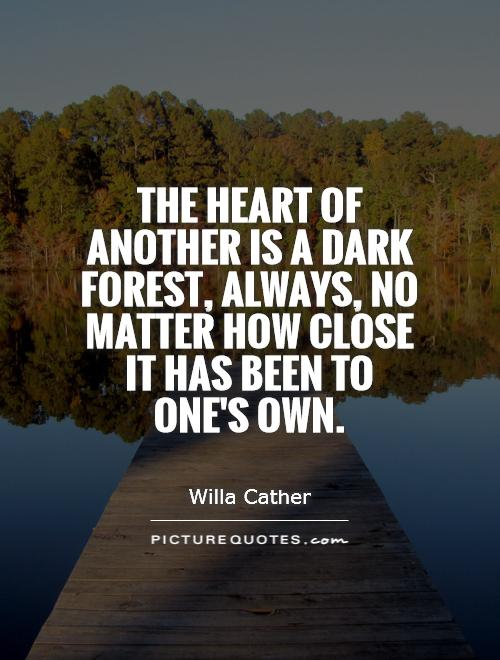 The heart of another is a dark forest, always, no matter how close it has been to one's own Picture Quote #1