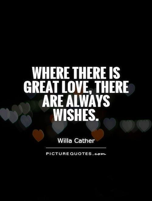 Where there is great love, there are always wishes Picture Quote #1