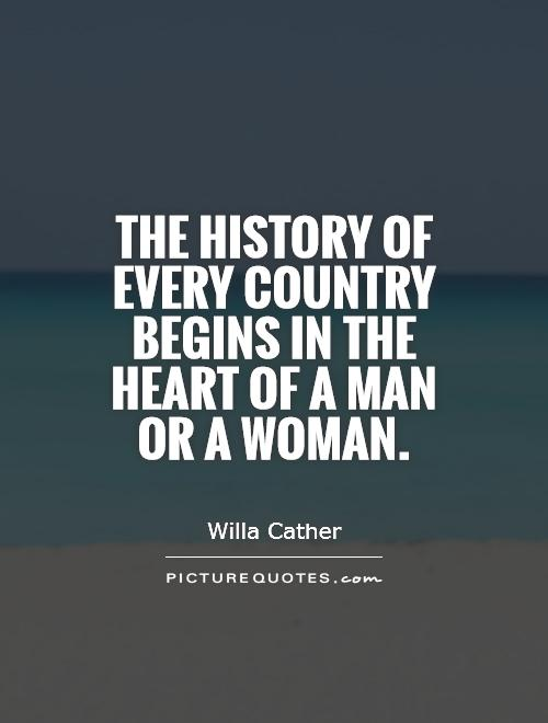 The history of every country begins in the heart of a man or a woman Picture Quote #1