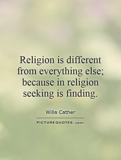 Religion is different from everything else; because in religion seeking is finding Picture Quote #1