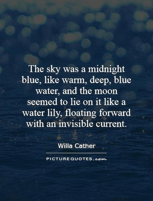 The sky was a midnight blue, like warm, deep, blue water, and the moon seemed to lie on it like a water lily, floating forward with an invisible current Picture Quote #1